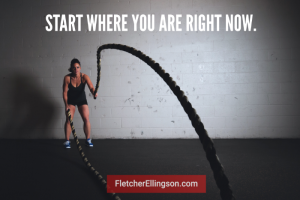 Start where you are right now.