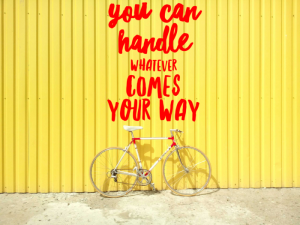 You can handle whatever comes your way.